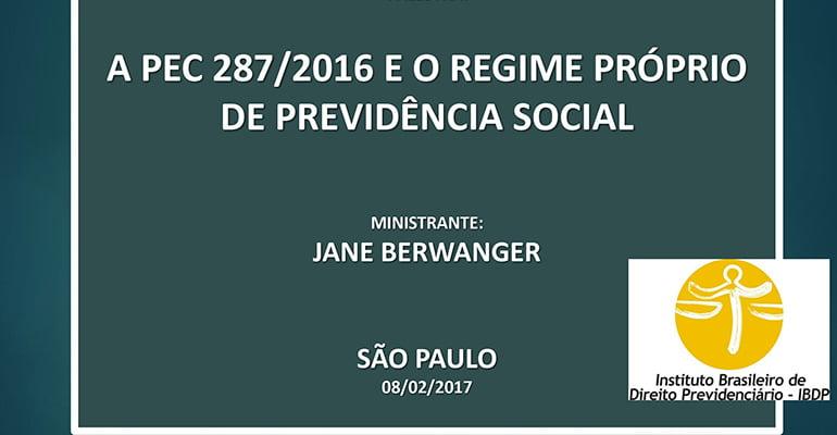 Jane Barwanger (IBDP): A PEC 287 e o regime próprio de previdência