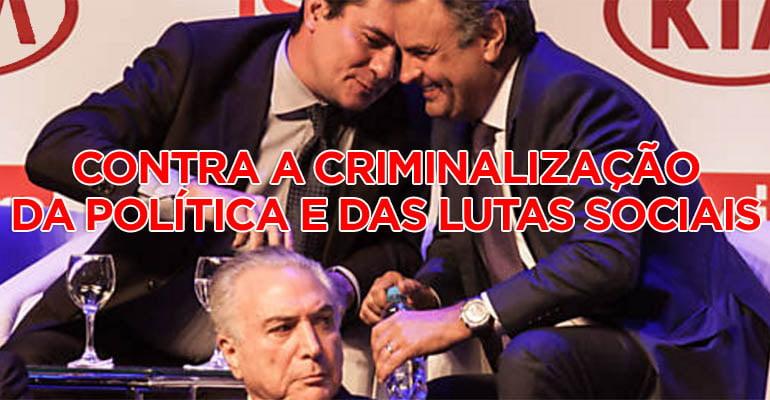 Não à criminalização da política e das lutas sociais