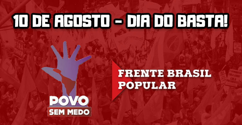 Frentes Povo Sem Medo e Brasil Popular unidas no Dia do Basta, 10 de agosto