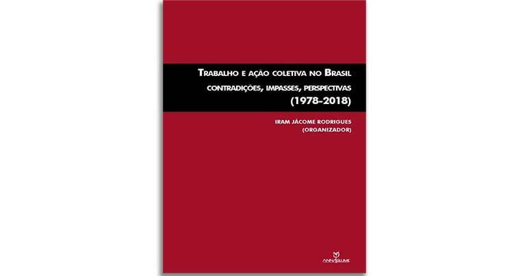 Trabalho e ação coletiva no Brasil, livro, iram jacome