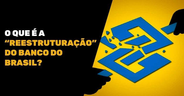 reestruturação do banco do brasil